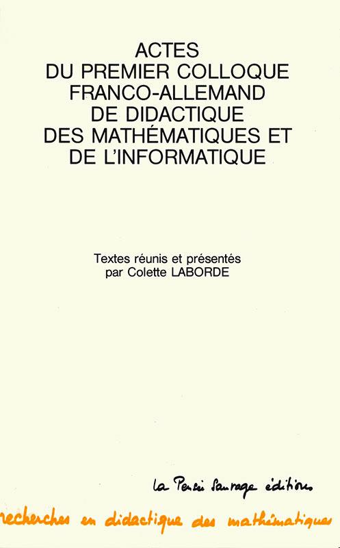 Actes du 1er colloque franco-allemand de didactique des mathématiques et de l'informatique